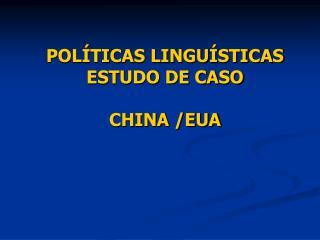 POLÍTICAS LINGUÍSTICAS ESTUDO DE CASO   CHINA /EUA