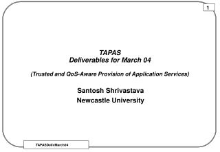 TAPAS Deliverables for March 04 (Trusted and QoS-Aware Provision of Application Services)