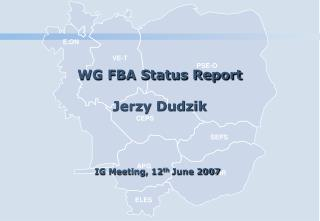 WG FBA Status Report Jerzy Dudzik IG Meeting, 12 th  June 2007