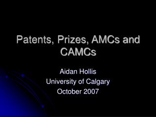 Patents, Prizes, AMCs and CAMCs