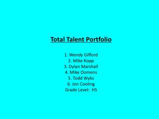 Total Talent Portfolio 1. Wendy Gifford 2. Mike Kopp 3. Dylan Marshall 4. Mike Oomens 5. Todd Wyks
