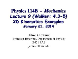 Physics 114B  -   Mechanics Lecture 9 (Walker: 4.3-5) 2D Kinematics Examples January 21, 2014