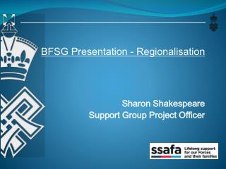 BFSG Presentation - Regionalisation Sharon Shakespeare Support Group Project Officer