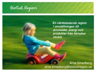 Arne Smedberg a rne.smedberg@biofuelregion.se