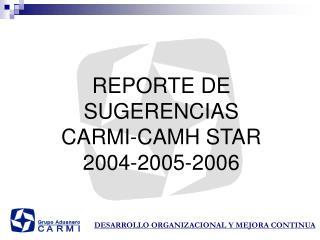 REPORTE DE SUGERENCIAS CARMI-CAMH STAR 2004-2005-2006