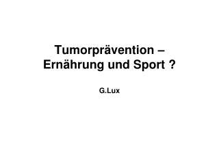 Tumorpr vention    Ern hrung und Sport   G.Lux