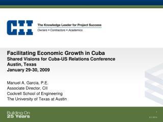 Manuel A. Garcia, P.E. Associate Director, CII Cockrell School of Engineering