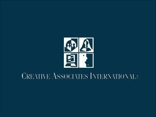 Presenter: Stephen Schwenke, Ph.D. Creative Associates International Washington, DC