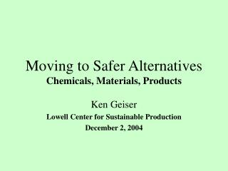Moving to Safer Alternatives Chemicals, Materials, Products