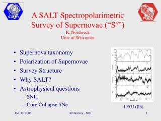 "A SALT Spectropolarimetric Survey of Supernovae (""S 4 "") K. Nordsieck Univ of Wisconsin"
