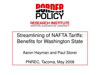 Streamlining of NAFTA Tariffs: Benefits for Washington State  Aaron Hayman and Paul Storer  PNREC, Tacoma, May 2008