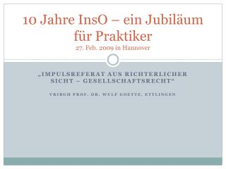 10 Jahre InsO – ein Jubiläum für Praktiker 27. Feb. 2009 in Hannover