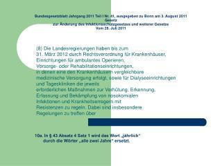 (8) Die Landesregierungen haben bis zum 31. März 2012 durch Rechtsverordnung für Krankenhäuser,