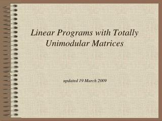 Linear Programs with Totally  Unimodular  Matrices