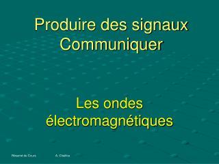 Produire des signaux Communiquer
