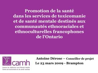 Antoine Dérose –  Conseiller de projet Le 23 mars 2009 - Brampton