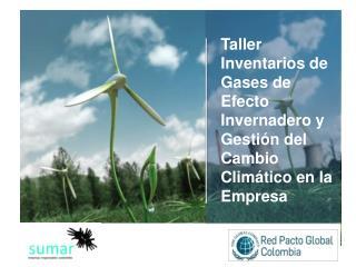 Taller Inventarios de Gases de Efecto Invernadero y Gesti�n del Cambio Clim�tico en la Empresa