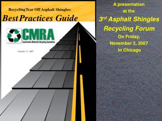 A presentation at the 3rd Asphalt Shingles Recycling Forum On Friday, November 2, 2007  In Chicago