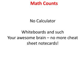 No Calculator Whiteboards and such Your awesome brain � no more cheat sheet notecards!