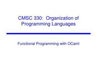 CMSC 330:  Organization of Programming Languages