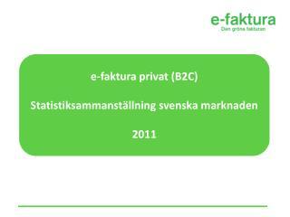 e-faktura privat (B2C) Statistiksammanställning svenska marknaden 2011