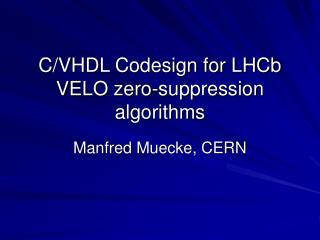 C/VHDL Codesign for LHCb VELO zero-suppression algorithms