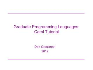 Graduate Programming Languages:  Caml Tutorial
