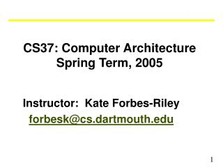 CS37: Computer Architecture Spring Term, 2005
