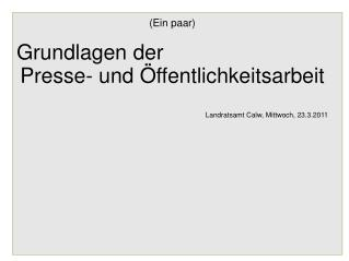 (Ein paar) Grundlagen der Presse- und Öffentlichkeitsarbeit Landratsamt Calw, Mittwoch, 23.3.2011