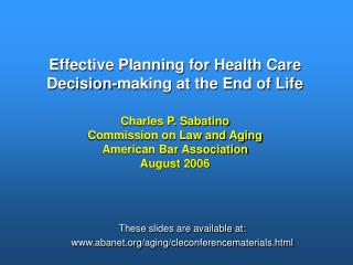 Effective Planning for Health Care Decision-making at the End of Life   Charles P. Sabatino Commission on Law and Aging