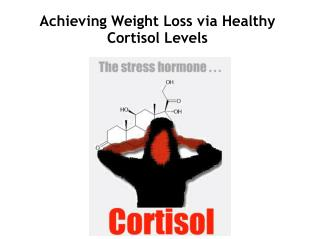 Achieving Weight Loss via Healthy Cortisol Levels