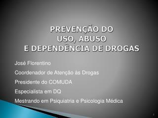PREVEN��O DO USO, ABUSO  E DEPEND�NCIA DE DROGAS