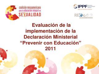 """Evaluación de la implementación de la Declaración Ministerial """"Prevenir con Educación"""" 2011"""