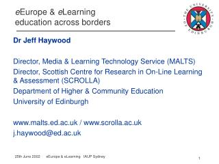 Dr Jeff Haywood  Director, Media  Learning Technology Service MALTS Director, Scottish Centre for Research in On-Line Le