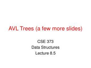 AVL Trees (a few more slides)
