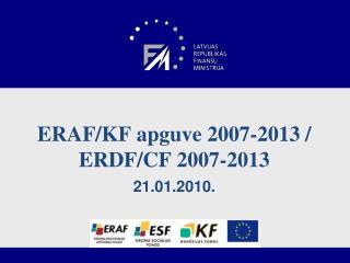 ERAF/KF apguve 2007-2013 / ERDF/CF 2007-2013 21.01.2010.