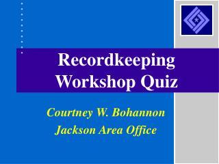 Recordkeeping Workshop Quiz