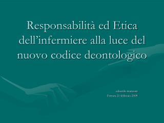 Responsabilit� ed Etica dell�infermiere alla luce del nuovo codice deontologico