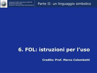 6. FOL: istruzioni per l'uso Credits: Prof. Marco Colombetti