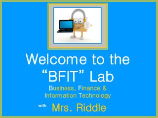 "Welcome to the ""BFIT"" Lab B usiness, F inance & I nformation T echnology"