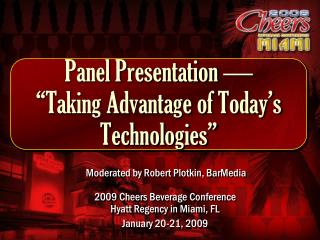 "Panel Presentation — ""Taking Advantage of Today's Technologies"""