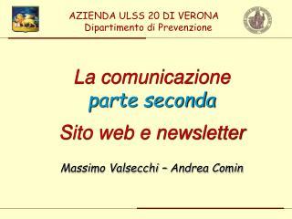 La comunicazione parte seconda Sito web e newsletter Massimo Valsecchi – Andrea Comin