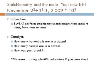 Stoichiometry and the mole- Your new bffl November 2 2 +3 3 -1, 2.009 * 10 3