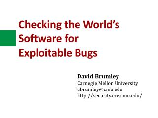 Checking  the World's Software for  Exploitable Bugs