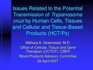 Melissa A. Greenwald, M.D. Office of Cellular, Tissue and Gene Therapies (OCTGT); CBER