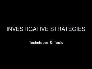 INVESTIGATIVE STRATEGIES