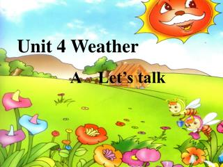 Unit 4 Weather A    Let's talk