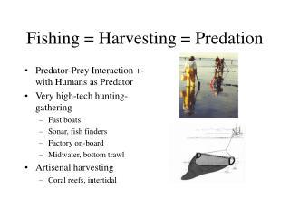 Fishing = Harvesting = Predation