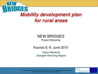 Mobility development plan  for rural areas NEW BRIDGES Project Workshop Kaunas 8.-9. June 2010