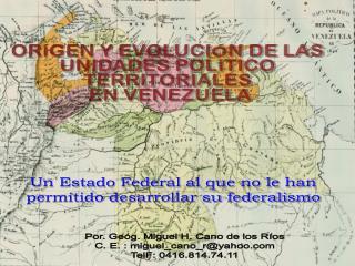ORÍGEN Y EVOLUCIÓN DE LAS  UNIDADES POLÍTICO  TERRITORIALES  EN VENEZUELA